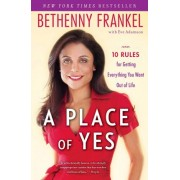 A Place of Yes: 10 Rules for Getting Everything You Want Out of Life by Bethenny Frankel