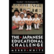The Japanese Educational Challenge by Merry I. White