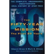 The Fifty-Year Mission: The Complete, Uncensored, Unauthorized Oral History of Star Trek: Volume One: The First 25 Years by Edward Gross