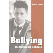 Bullying in American Schools by Anne G. Garrett