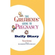 The Girlfriends' Guide to Pregnancy: Daily Diary by Vicki Iovine