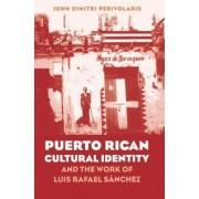 Puerto Rican Cultural Identity and the Work of Luis Rafael Sanchez by John Dimitri Perivolaris