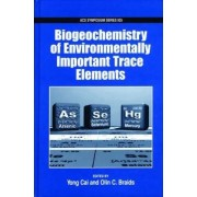 Biogeochemistry of Environmentally Important Trace Elements by Yong Cai