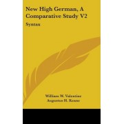 New High German, a Comparative Study V2 by William W Valentine