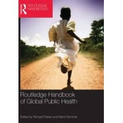 Routledge Handbook of Global Public Health by Richard Parker