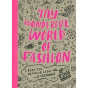 My Wonderful World of Fashion: A Book for Drawing, Creating, and Dreaming, Paperback