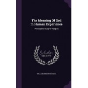 The Meaning of God in Human Experience by William Ernest Hocking