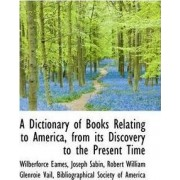 A Dictionary of Books Relating to America, from Its Discovery to the Present Time by Wilberforce Eames