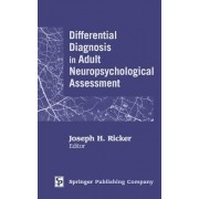 Differential Diagnosis in Adult Neuropsychological Assessment by Joseph H. Ricker
