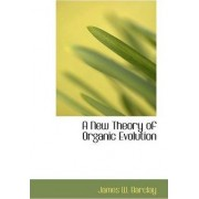 A New Theory of Organic Evolution by James W Barclay