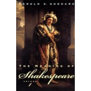 The Meaning of Shakespeare: v. 1 by Harold C. Goddard