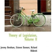 Theory of Legislation, Volume II by Jeremy Bentham