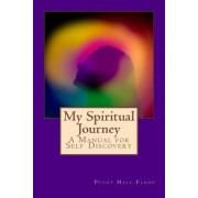 My Spiritual Journey: A Manual for Self Discovery