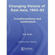 Changing Visions of East Asia, 1943-93 by R. B. Smith