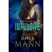 Impulsive by Jeana E Mann