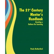 The 21st Century Mentor's Handbook: Creating a Culture for Learning, Paperback