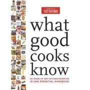 What Good Cooks Know: 20 Years of Test Kitchen Expertise in One Essential Handbook, Hardcover
