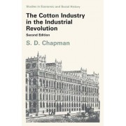 The Cotton Industry in the Industrial Revolution by S. D. Chapman