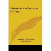 Initiations and Initiates in Tibet by Alexandra David-Neel