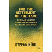 For the Betterment of the Race: The Rise and Fall of the International Movement for Eugenics and Racial Hygiene