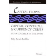 Capital Flows, Capital Controls and Currency Crises by Felipe Larrain