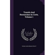 Travels and Researches in Crete, Volume 1 by Thomas Abel Brimage Spratt