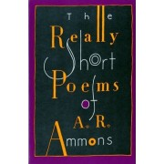 The Really Short Poems of A. R. Ammons by A. R. Ammons