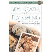 Sex, Death and Fly-Fishing by John Gierach