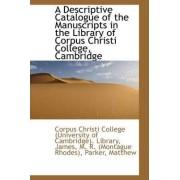 A Descriptive Catalogue of the Manuscripts in the Library of Corpus Christi College, Cambridge by College (University of Cambrid Christi College (University of Cambrid