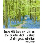 Brave Old Salt; Or, Life on the Quarter Deck. a Story of the Great Rebellion by Optic Oliver