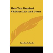 How Two Hundred Children Live and Learn by Rudolph R Reeder