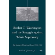 Booker T. Washington and the Struggle Against White Supremacy by David H. Jackson