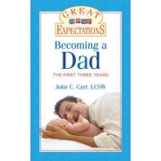 Great Expectations: Becoming a Dad by John C. Carr. LCSW