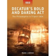 Decatur's Bold and Daring Act by Mark Lardas