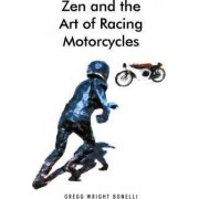 Zen and the Art of Racing Motorcycles by Gregg Wright Bonelli