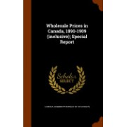 Wholesale Prices in Canada, 1890-1909 (Inclusive); Special Report