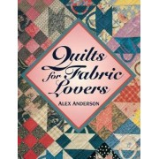 Quilts for Fabric Lovers by Alex Anderson