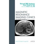 Normal Mr Anatomy from Head to Toe, an Issue of Magnetic Resonance Imaging Clinics by Peter S. Liu