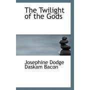The Twilight of the Gods by Josephine Dodge Daskam Bacon