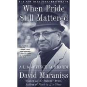 When Pride Still Mattered by David Maraniss