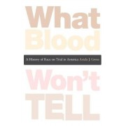 What Blood Won't Tell by Ariela Julie Gross