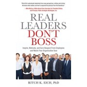 Real Leaders Don't Boss by Ritch K. Eich