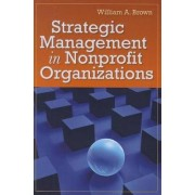 Strategic Management In Nonprofit Organizations by William A. Brown