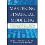 Mastering Financial Modeling: A Professional's Guide to Building Financial Models in Excel by Eric Soubeiga
