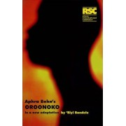 Oroonoko: Aphra Behn's Oroonoko: In a New Adaptation by Biyi Bandele-Thomas by Aphra Behn