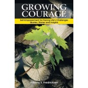 Growing Courage: Self-Empowerment for Facing Life's Challenges: Quotes, Stories and Insights