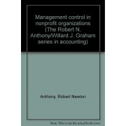 Management Control In Nonprofit Organizations (The Robert N. Anthony/Willard J. Graham Series In Accounting)