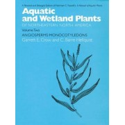 Aquatic and Wetland Plants of Northeastern North America: Agiosperms - Monocotyledons v. 2 by Norman C. Fassett