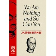 We Are Nothing And So Can You by Jasper Bernes