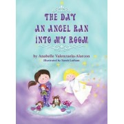 The Day an Angel Ran Into My Room by Anabelle Valenzuela